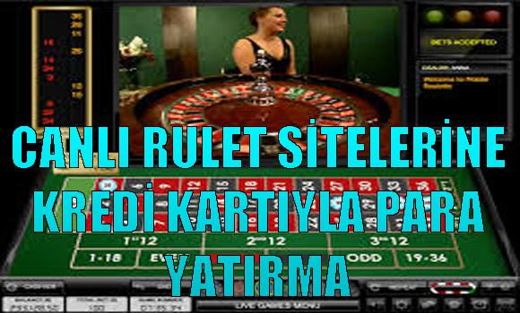 Canlı rulet sitelerine kredi kartıyla para yatırma, Canlı rulet sitelerine kredi kartıyla nasıl para yatırılır, kredi kartıyla rulet sitelerine para yatırma
