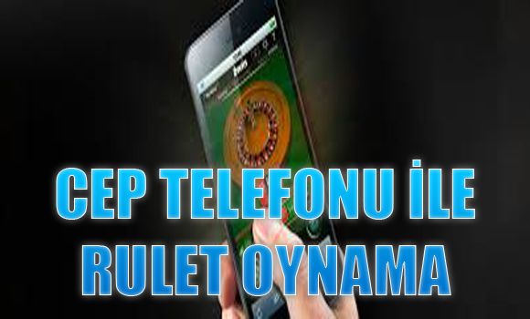Cep telefonu ile rulet oynama, cep telefonu ile rulet oynanabilen siteler, Cep telefonu ile nasıl rulet oynanır